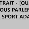 [PORTRAIT] – [QUAND ILS NOUS PARLENT DE LEUR SPORT ADAPTE] Portrait réalisé par la Ligue de Bretagne du Sport Adapté. Pourrais-tu te présenter rapidement en quelques mots 🎤JE M'APPELLE BRUNET […]